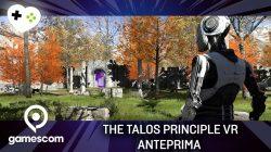 The Talos Principle VR – Anteprima gamescom 17
