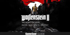 Wolfenstein II: Guida alla scelta iniziale