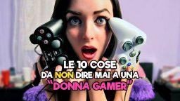 """Le 10 Cose da NON dire mai a una """"Donna Gamer"""""""