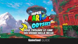 Super Mario Odyssey – Dove trovare le Lune del Regno della Selva   GUIDA