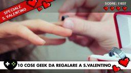10 cose Geek da regalare a San Valentino