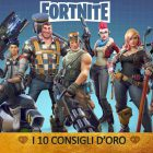 Fortnite: Battle Royale – I 10 Consigli d'Oro | Guida