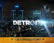 Detroit: Become Human – I 10 Consigli d'Oro – GUIDA
