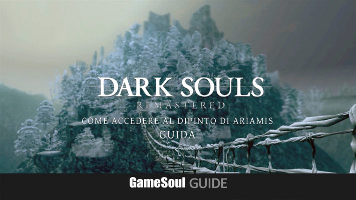 Dark Souls Remastered – Come accedere al dipinto di Ariamis | Guida