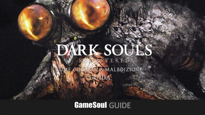 Dark Souls Remastered – Come curare la Maledizione | Guida