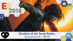 Shadow of the Tomb Raider – Anteprima E3 2018