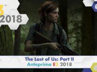 The Last of Us: Part II – Anteprima E3 2018