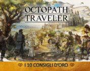 Octopath Traveler – I 10 Consigli d'Oro | Guida