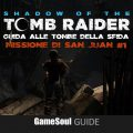 Shadow of the Tomb Raider – Guida alle Tombe della Sfida – Missione di San Juan #1
