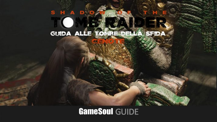Shadow of the Tomb Raider – Guida alle Tombe della Sfida – Cenote