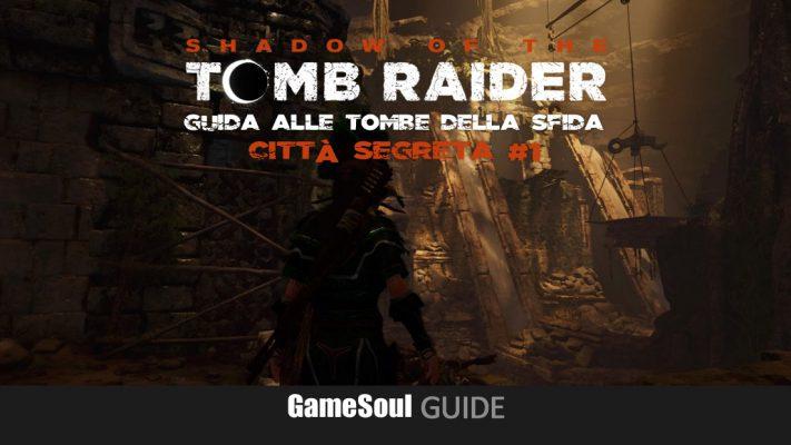 Shadow of the Tomb Raider – Guida alle Tombe della Sfida – Città Segreta #1