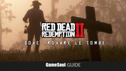 Red Dead Redemption 2 – Dove trovare le Tombe | Guida