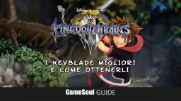 Kingdom Hearts 3 – Guida ai migliori Keyblade e come ottenerli