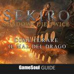 Sekiro: Shadows Die Twice – Curare il Mal del Drago | Guida