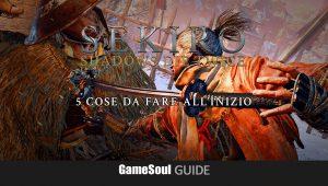 Sekiro: Shadows Die Twice – 5 Cose da fare all'Inizio del Gioco | Guida