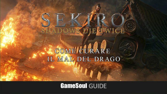 Sekiro: Shadows Die Twice – Curare il Mal del Drago   Guida