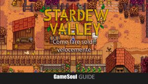 Stardew Valley – Come fare soldi velocemente | GUIDA