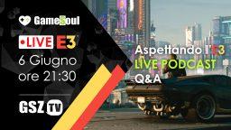 Aspettando L'E3 2019: LIVE Podcast con GameSoul